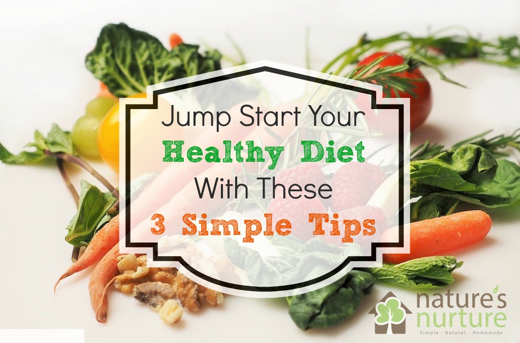 Jump Start Your Healthy Diet With These 3 Simple Tips for living a real food lifestyle!