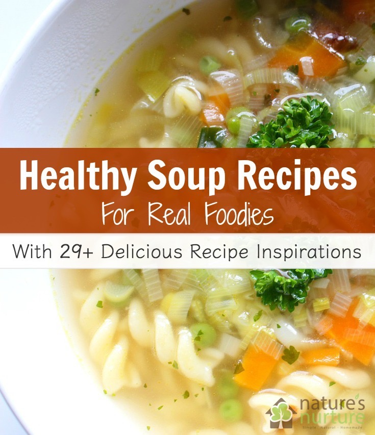 Healthy Soup Recipes for Real Foodies - A great round up of seasonally-inspired soup recipes, plus some super simple templates to make your own delicious, nutritious soups!