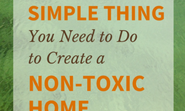 The ONE Simple Thing You Need to Do to Create a Non-Toxic Home