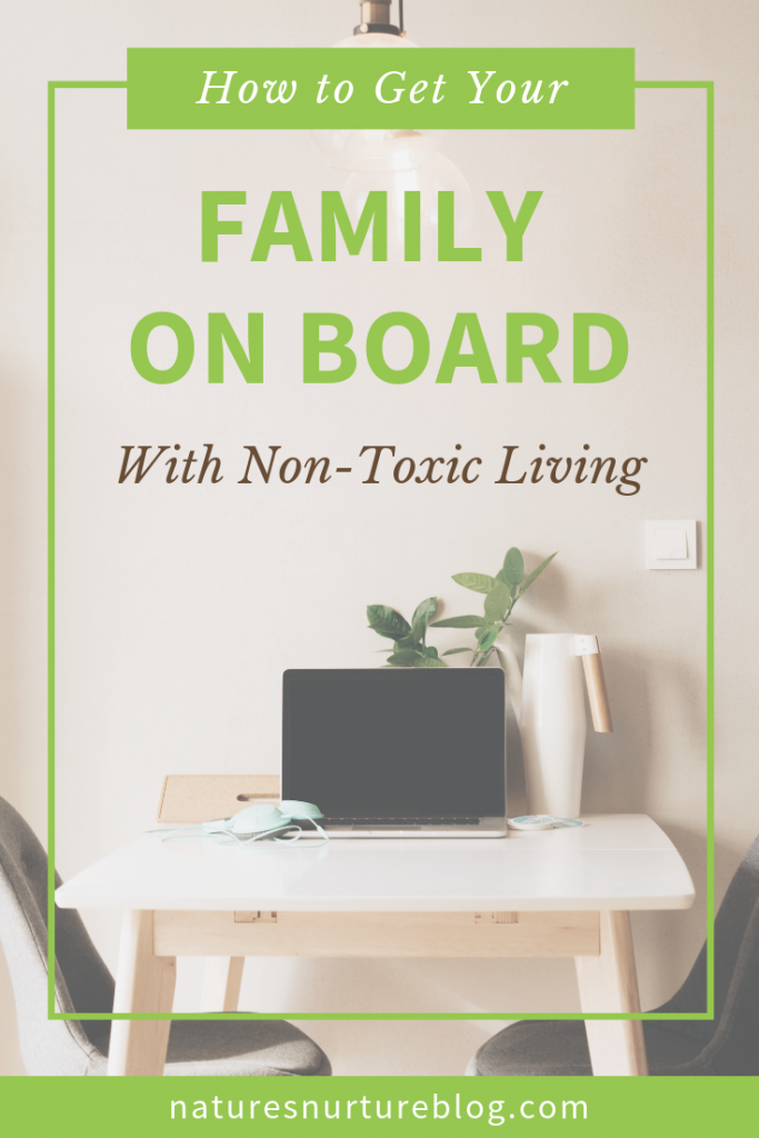 Non-toxic living just makes plain sense to you. But your husband? Or roommates? Not so much. Learn how to get your family on board with these 5 simple tips!