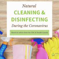 How to use natural cleaning and disinfecting protects during the coronavirus pandemic, while still following guidelines from the CDC and Health Canada.