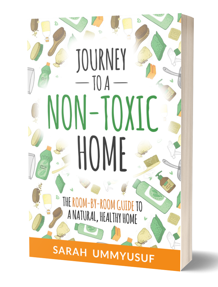 Journey to a Non-Toxic Home by Sarah UmmYusuf