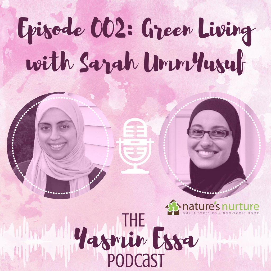 The Yasmin Essa Podcast: Green Living with Sarah UmmYusuf